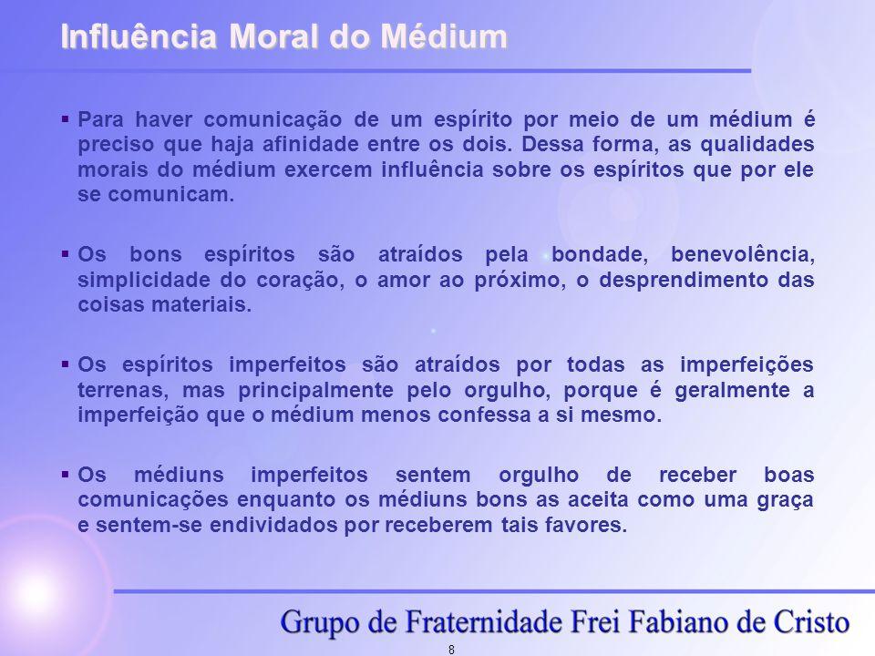 8 Influência Moral do Médium  Para haver comunicação de um espírito por meio de um médium é preciso que haja afinidade entre os dois. Dessa forma, as