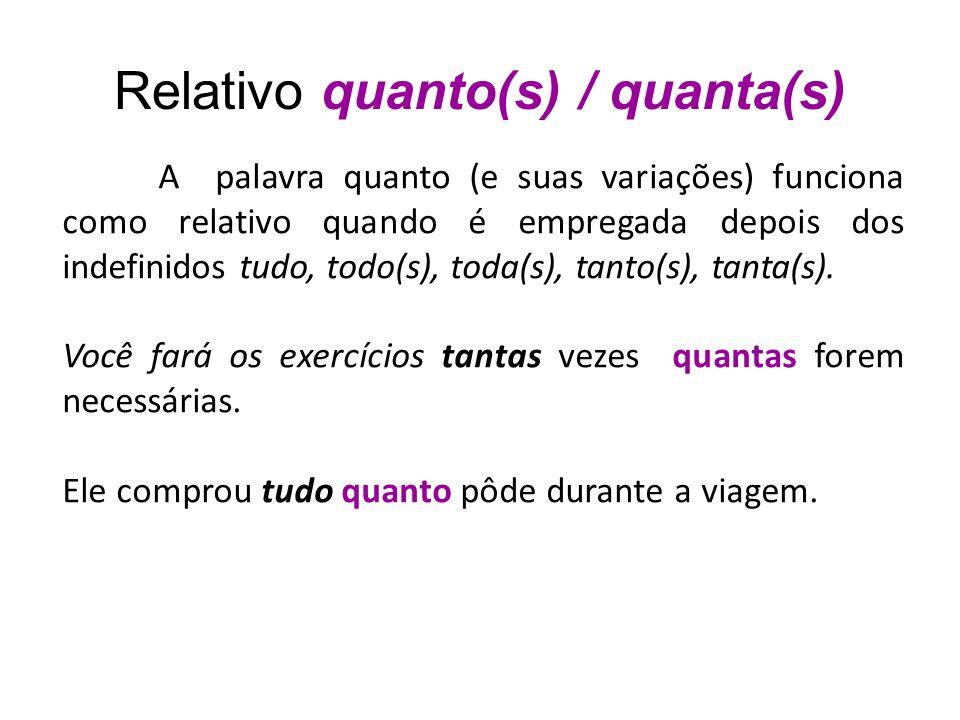 Relativo quanto(s) / quanta(s) A palavra quanto (e suas variações) funciona como relativo quando é empregada depois dos indefinidos tudo, todo(s), tod