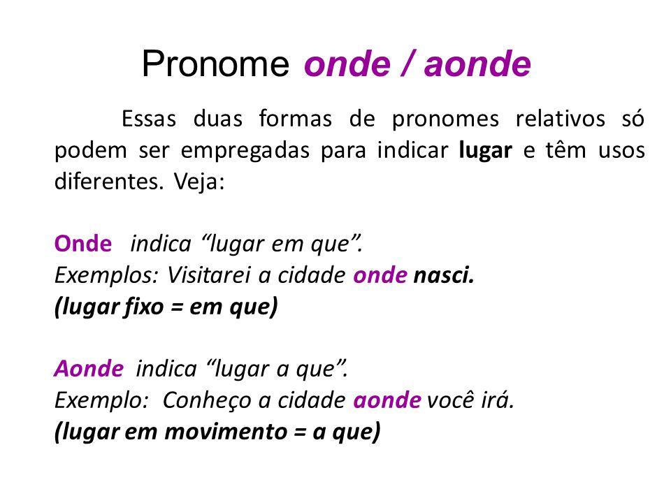 """Pronome onde / aonde Essas duas formas de pronomes relativos só podem ser empregadas para indicar lugar e têm usos diferentes. Veja: Onde indica """"luga"""