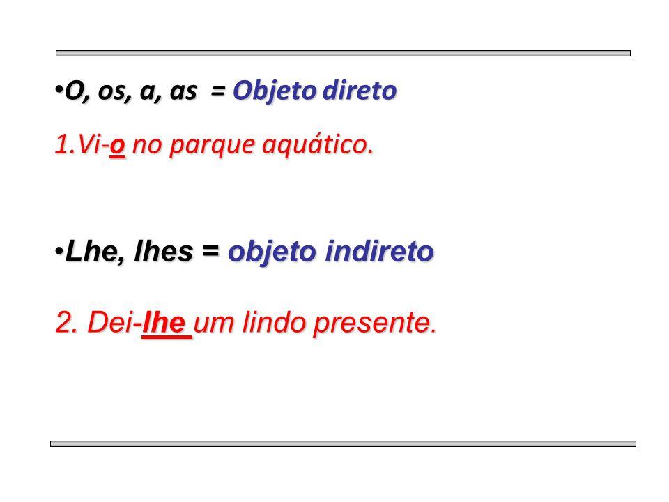 • Me, te, se, nos, vos = objeto direto ou objeto indireto 3.