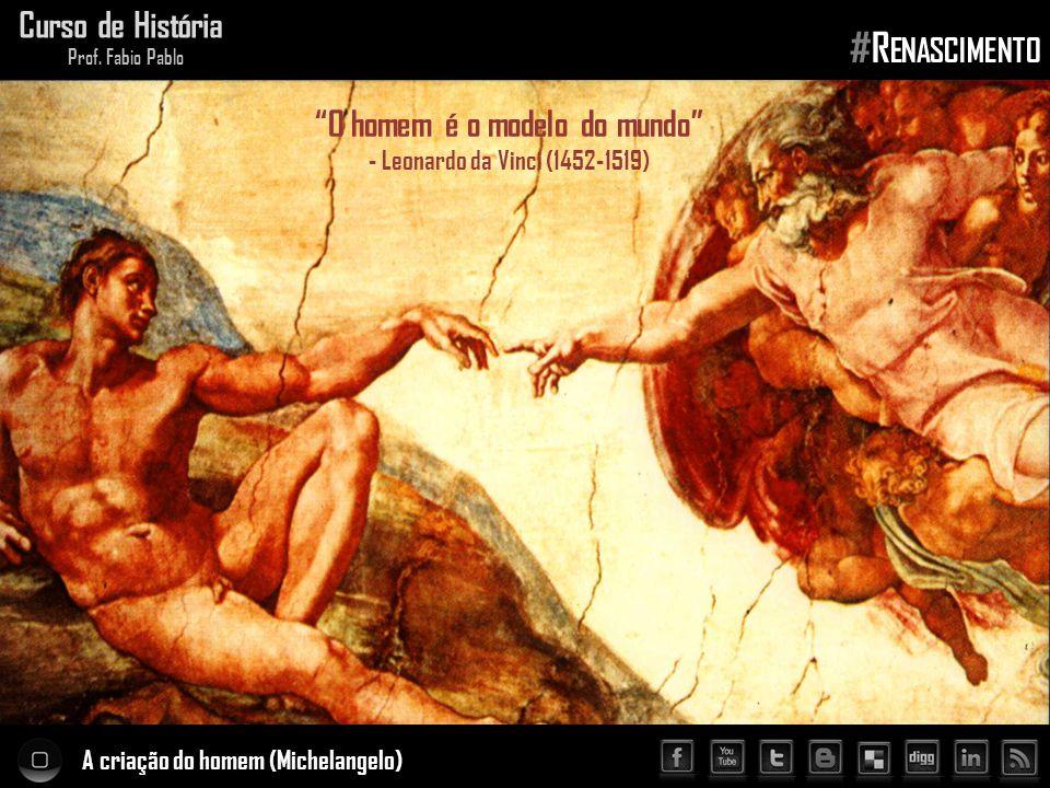 """A criação do homem (Michelangelo) Curso de História Prof. Fabio Pablo #R ENASCIMENTO """"O homem é o modelo do mundo"""" - Leonardo da Vinci (1452-1519)"""