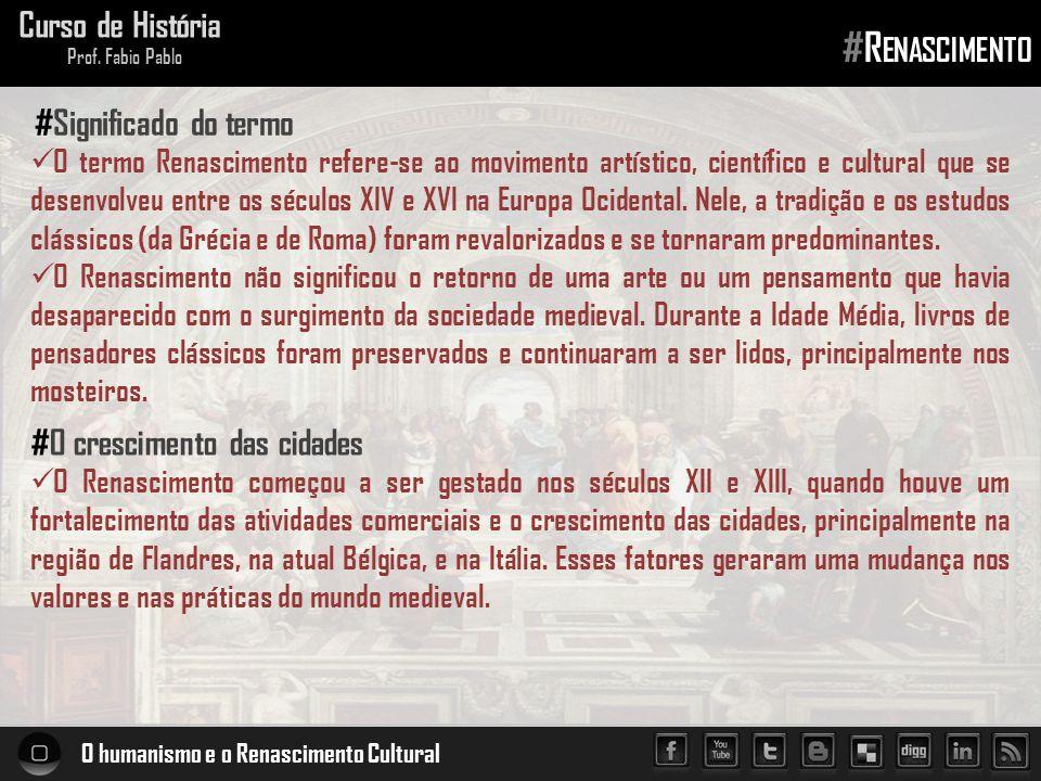 O humanismo e o Renascimento Cultural Curso de História Prof. Fabio Pablo #R ENASCIMENTO  O termo Renascimento refere-se ao movimento artístico, cien