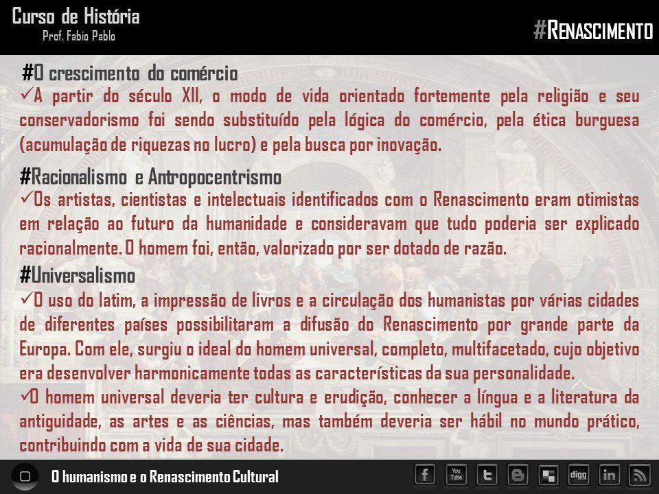 O humanismo e o Renascimento Cultural Curso de História Prof. Fabio Pablo #R ENASCIMENTO  A partir do século XII, o modo de vida orientado fortemente