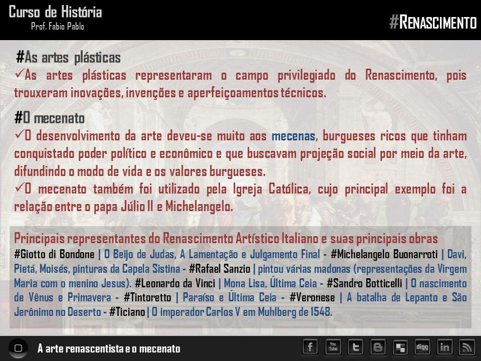 A arte renascentista e o mecenato Curso de História Prof. Fabio Pablo #R ENASCIMENTO  As artes plásticas representaram o campo privilegiado do Renasc