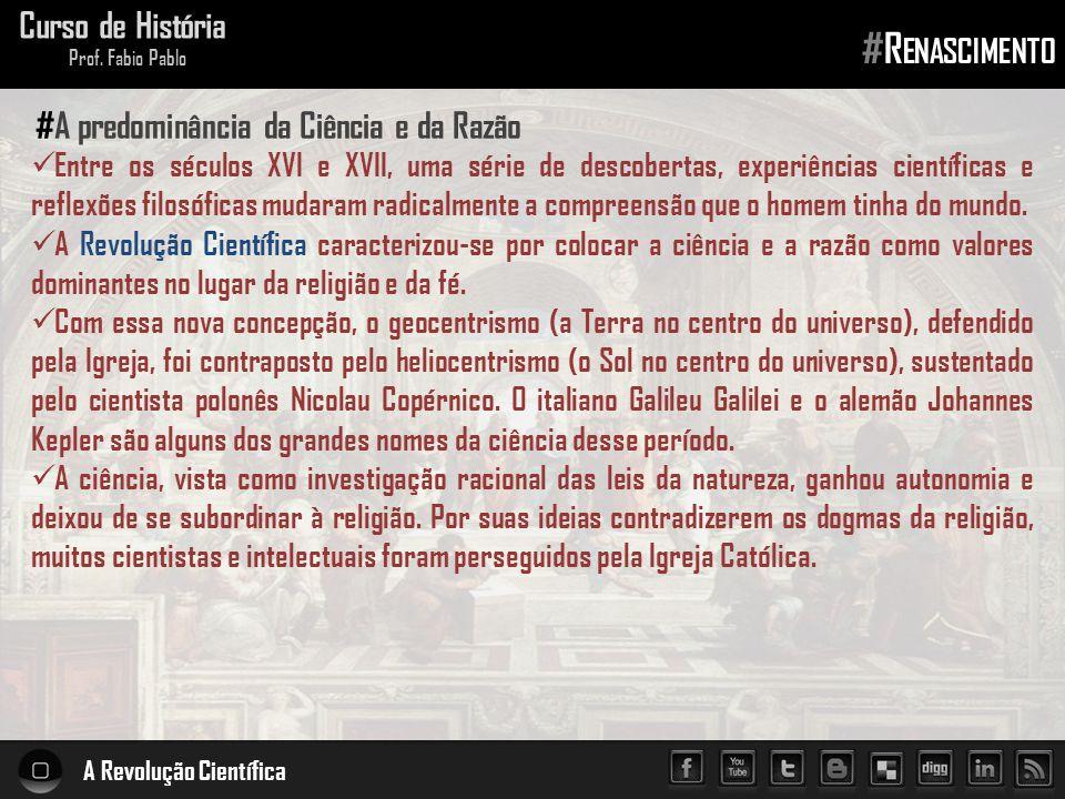 A Revolução Científica Curso de História Prof. Fabio Pablo #R ENASCIMENTO  Entre os séculos XVI e XVII, uma série de descobertas, experiências cientí