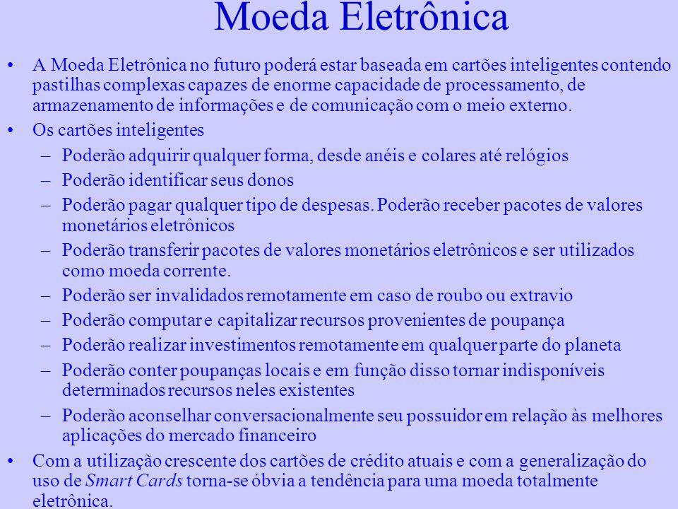 Moeda Eletrônica •A Moeda Eletrônica no futuro poderá estar baseada em cartões inteligentes contendo pastilhas complexas capazes de enorme capacidade de processamento, de armazenamento de informações e de comunicação com o meio externo.