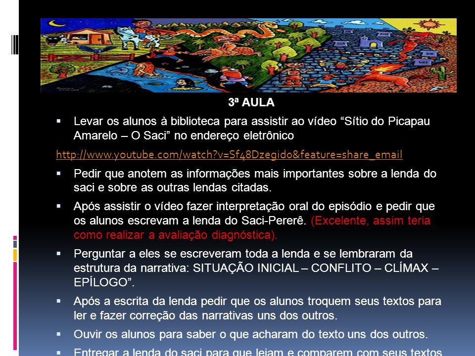 """3ª AULA  Levar os alunos à biblioteca para assistir ao vídeo """"Sítio do Picapau Amarelo – O Saci"""" no endereço eletrônico http://www.youtube.com/watch?"""