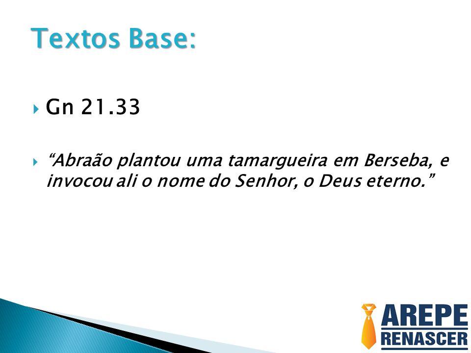 """ Gn 21.33  """"Abraão plantou uma tamargueira em Berseba, e invocou ali o nome do Senhor, o Deus eterno."""" Textos Base:"""