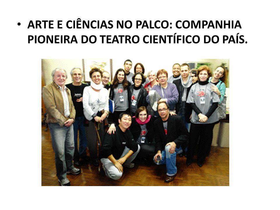 • ARTE E CIÊNCIAS NO PALCO: COMPANHIA PIONEIRA DO TEATRO CIENTÍFICO DO PAÍS.