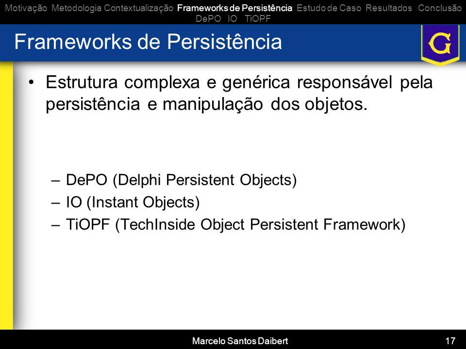 Marcelo Santos Daibert 17 Frameworks de Persistência •Estrutura complexa e genérica responsável pela persistência e manipulação dos objetos. –DePO (De
