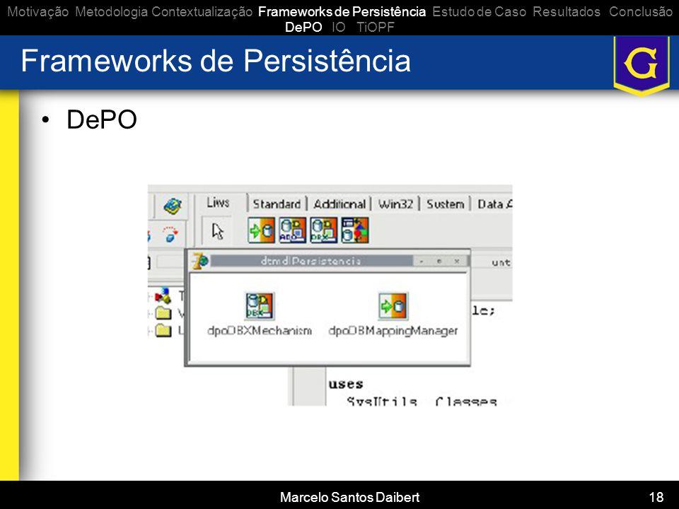 Marcelo Santos Daibert 18 Frameworks de Persistência •DePO Motivação Metodologia Contextualização Frameworks de Persistência Estudo de Caso Resultados