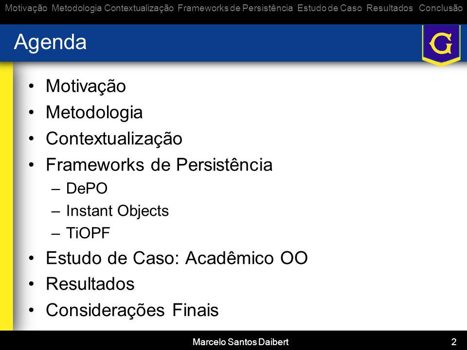 Marcelo Santos Daibert 2 Agenda •Motivação •Metodologia •Contextualização •Frameworks de Persistência –DePO –Instant Objects –TiOPF •Estudo de Caso: A