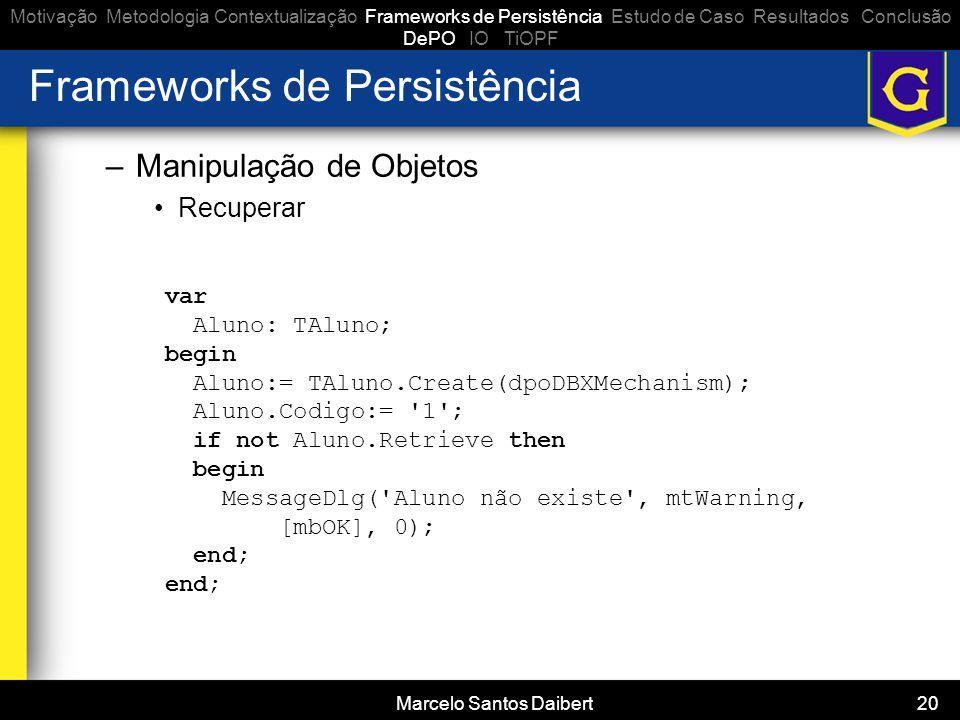 Marcelo Santos Daibert 20 Frameworks de Persistência –Manipulação de Objetos •Recuperar Motivação Metodologia Contextualização Frameworks de Persistên