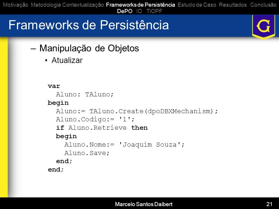 Marcelo Santos Daibert 21 Frameworks de Persistência –Manipulação de Objetos •Atualizar Motivação Metodologia Contextualização Frameworks de Persistên