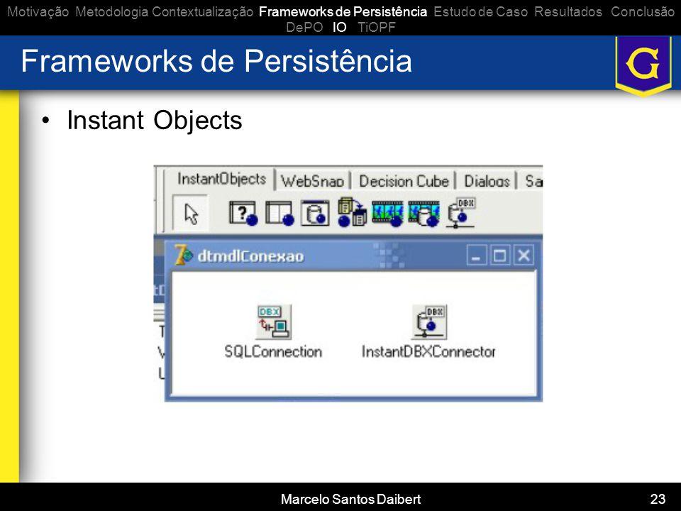 Marcelo Santos Daibert 23 Frameworks de Persistência •Instant Objects Motivação Metodologia Contextualização Frameworks de Persistência Estudo de Caso