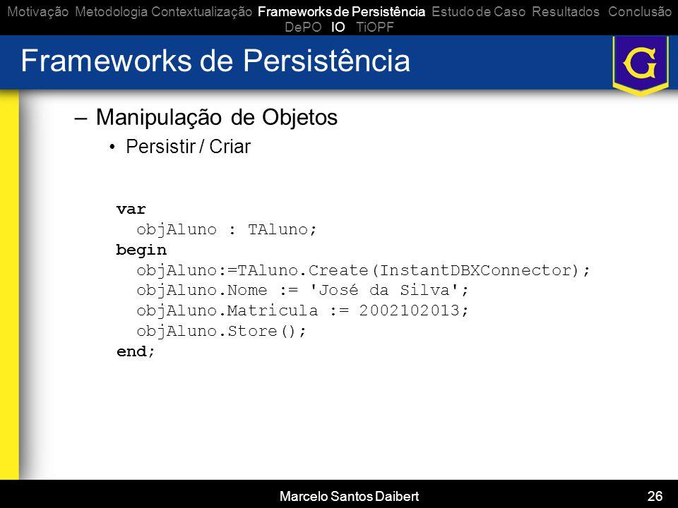 Marcelo Santos Daibert 26 Frameworks de Persistência –Manipulação de Objetos •Persistir / Criar Motivação Metodologia Contextualização Frameworks de P