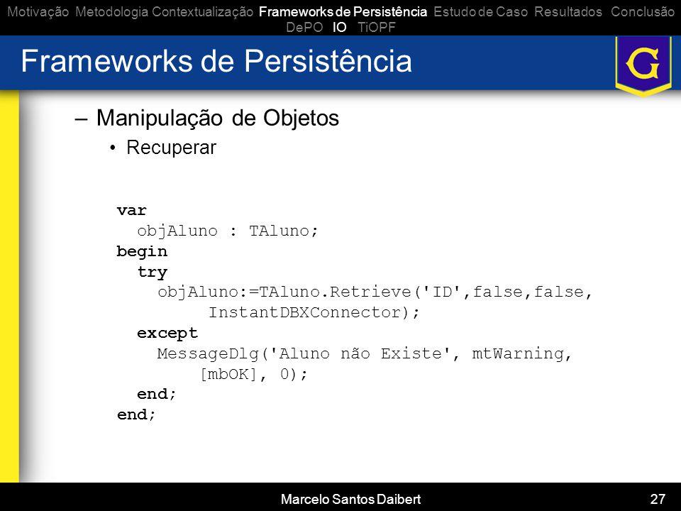 Marcelo Santos Daibert 27 Frameworks de Persistência –Manipulação de Objetos •Recuperar Motivação Metodologia Contextualização Frameworks de Persistên