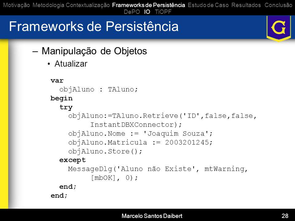 Marcelo Santos Daibert 28 Frameworks de Persistência –Manipulação de Objetos •Atualizar Motivação Metodologia Contextualização Frameworks de Persistên