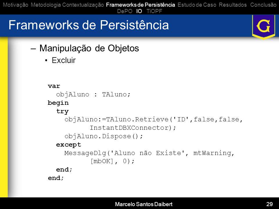 Marcelo Santos Daibert 29 Frameworks de Persistência –Manipulação de Objetos •Excluir Motivação Metodologia Contextualização Frameworks de Persistênci