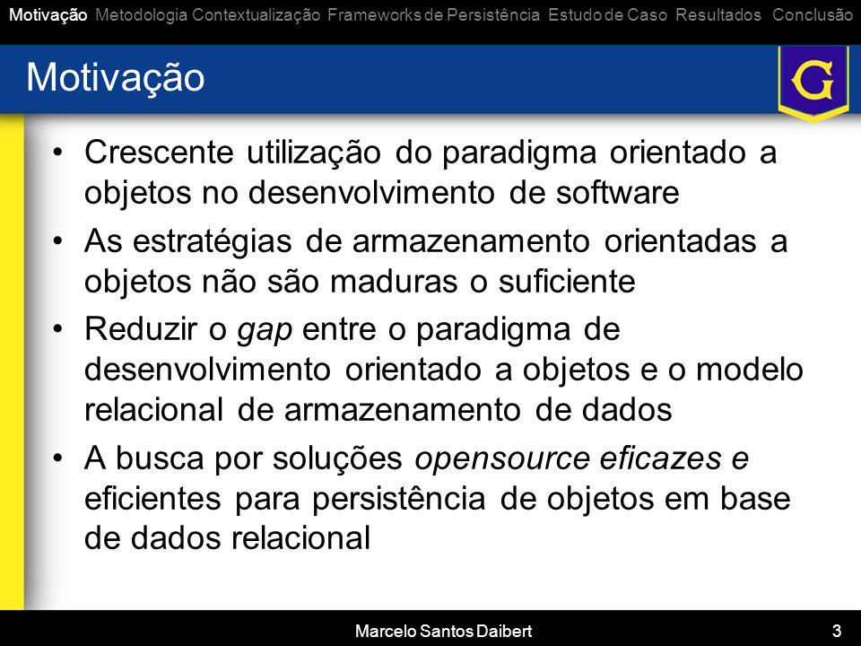 Marcelo Santos Daibert 3 Motivação •Crescente utilização do paradigma orientado a objetos no desenvolvimento de software •As estratégias de armazename