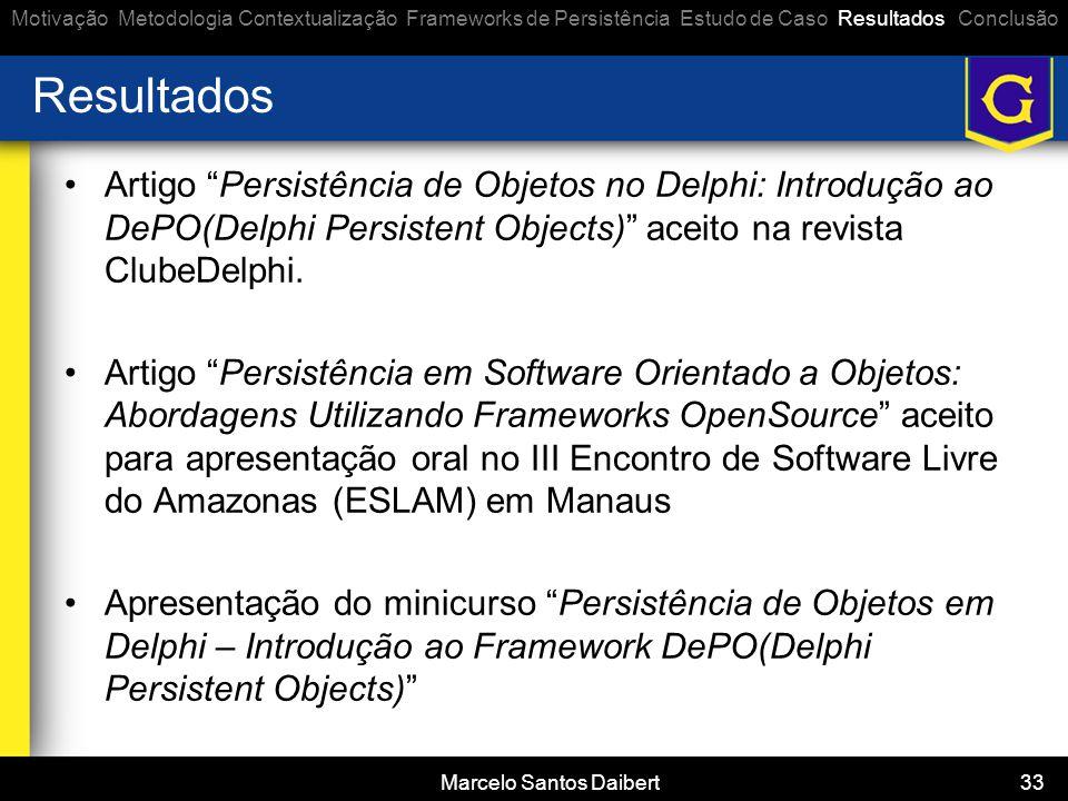 """Marcelo Santos Daibert 33 Resultados •Artigo """"Persistência de Objetos no Delphi: Introdução ao DePO(Delphi Persistent Objects)"""" aceito na revista Club"""