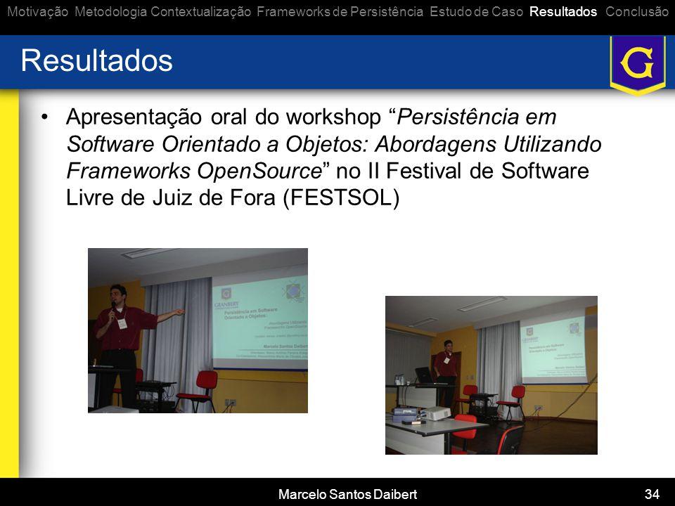 """Marcelo Santos Daibert 34 Resultados •Apresentação oral do workshop """"Persistência em Software Orientado a Objetos: Abordagens Utilizando Frameworks Op"""