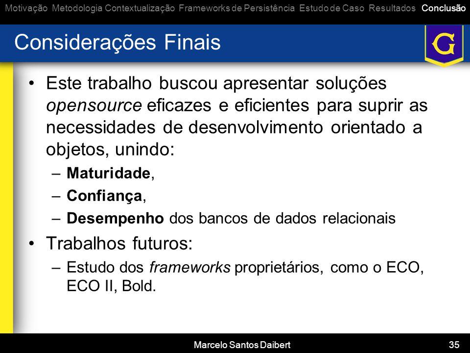 Marcelo Santos Daibert 35 Considerações Finais •Este trabalho buscou apresentar soluções opensource eficazes e eficientes para suprir as necessidades