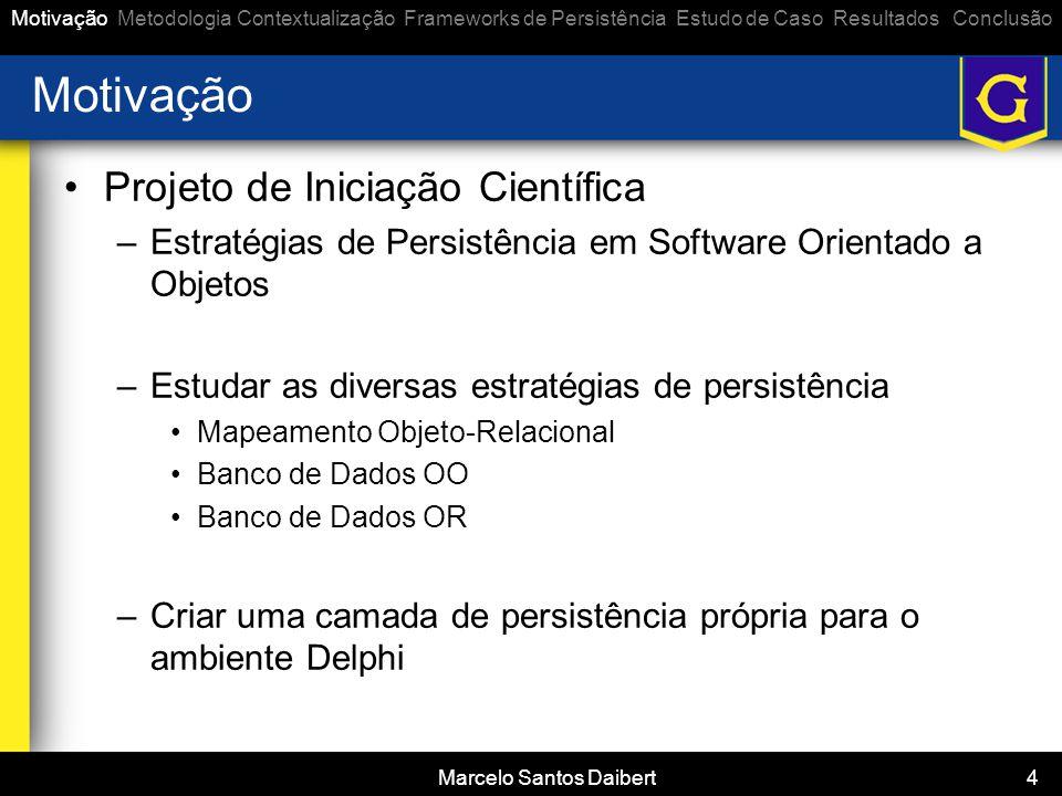 Marcelo Santos Daibert 4 Motivação •Projeto de Iniciação Científica –Estratégias de Persistência em Software Orientado a Objetos –Estudar as diversas