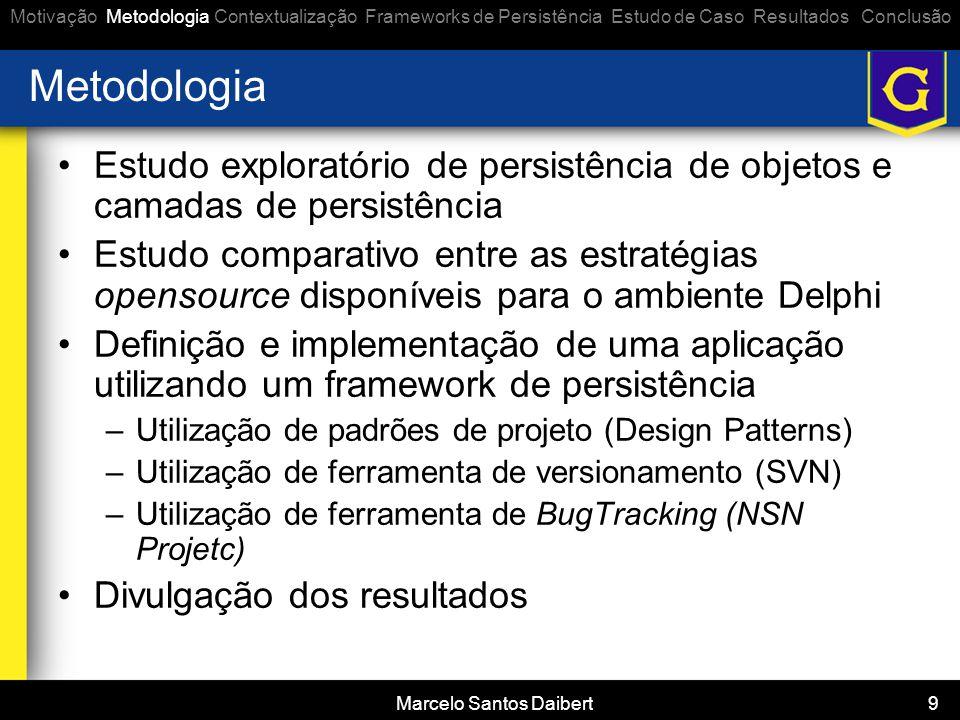 9 Metodologia •Estudo exploratório de persistência de objetos e camadas de persistência •Estudo comparativo entre as estratégias opensource disponívei