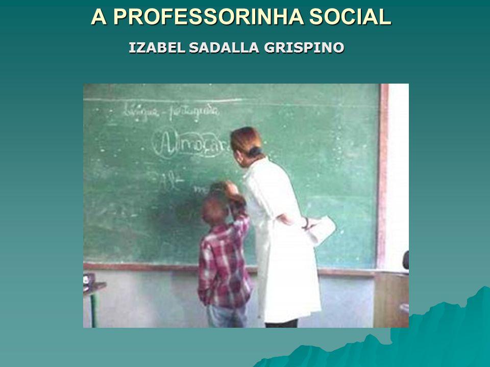 A PROFESSORINHA SOCIAL IZABEL SADALLA GRISPINO IZABEL SADALLA GRISPINO
