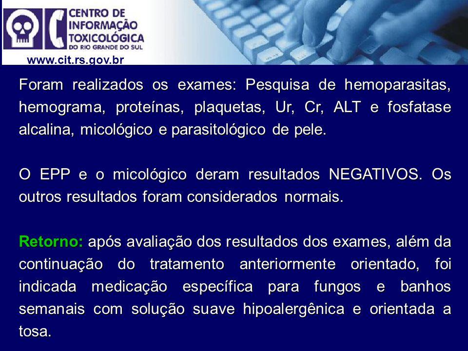 www.cit.rs.gov.br Foram realizados os exames: Pesquisa de hemoparasitas, hemograma, proteínas, plaquetas, Ur, Cr, ALT e fosfatase alcalina, micológico e parasitológico de pele.
