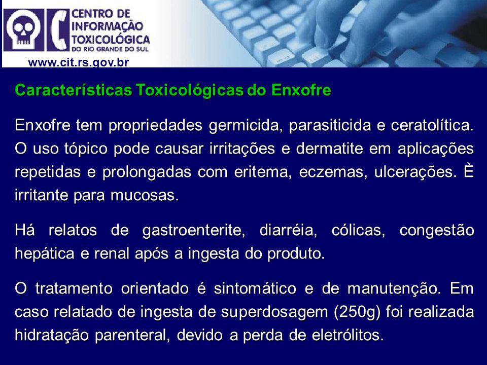 www.cit.rs.gov.br Características Toxicológicas do Enxofre Enxofre tem propriedades germicida, parasiticida e ceratolítica. O uso tópico pode causar i