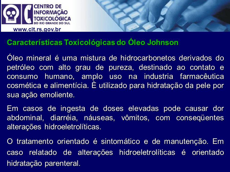 www.cit.rs.gov.br Características Toxicológicas do Óleo Johnson Óleo mineral é uma mistura de hidrocarbonetos derivados do petróleo com alto grau de p