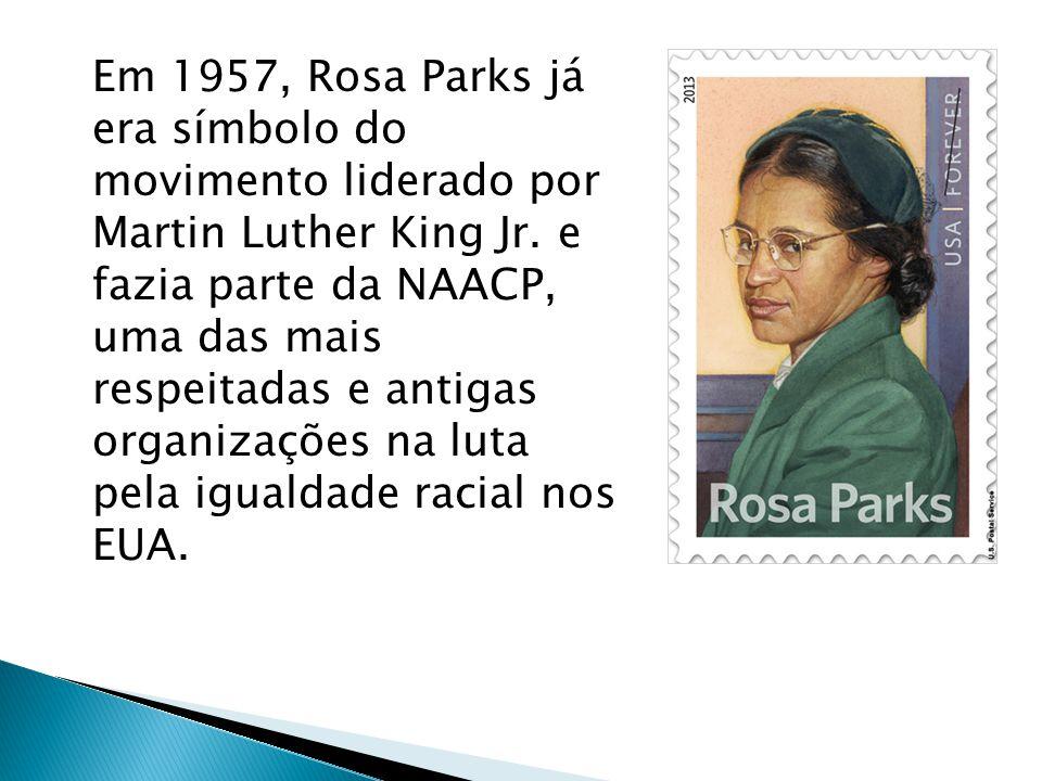 Em 1957, Rosa Parks já era símbolo do movimento liderado por Martin Luther King Jr. e fazia parte da NAACP, uma das mais respeitadas e antigas organiz