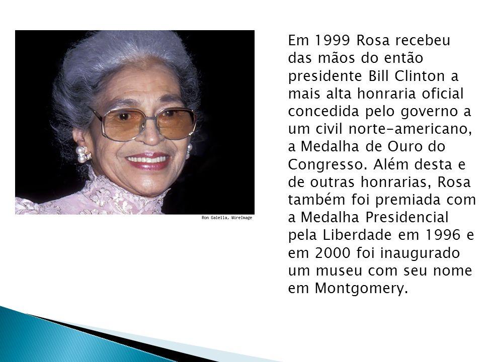 Em 1999 Rosa recebeu das mãos do então presidente Bill Clinton a mais alta honraria oficial concedida pelo governo a um civil norte-americano, a Medal