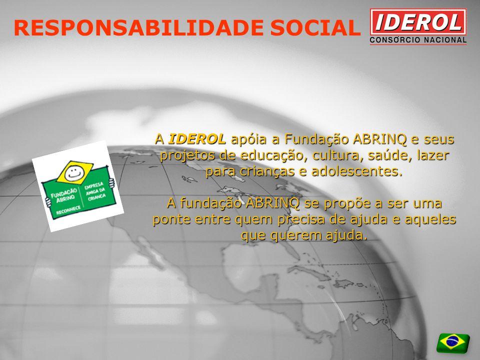 RESPONSABILIDADE SOCIAL A IDEROL apóia a Fundação ABRINQ e seus projetos de educação, cultura, saúde, lazer para crianças e adolescentes.
