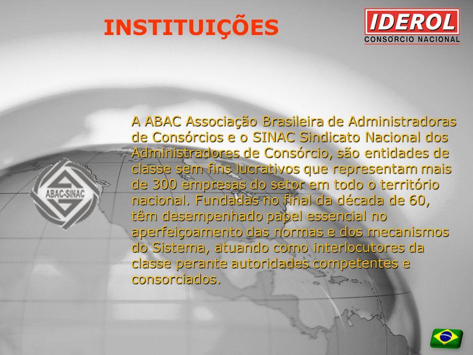 INSTITUIÇÕES A ABAC Associação Brasileira de Administradoras de Consórcios e o SINAC Sindicato Nacional dos Administradores de Consórcio, são entidades de classe sem fins lucrativos que representam mais de 300 empresas do setor em todo o território nacional.