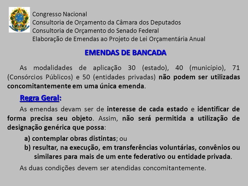 Congresso Nacional Consultoria de Orçamento da Câmara dos Deputados Consultoria de Orçamento do Senado Federal Elaboração de Emendas ao Projeto de Lei Orçamentária Anual EMENDAS DE BANCADA Exceções à Regra Geral (entendimentos consolidados na CMO): a) Obra Complexa ou Empreendimento (GnD 4); b) Obra em Região Metropolitana ou Região Integrada de Desenvolvimento Econômico (GnD 4); Obs: nesse caso, a modalidade de aplicação normalmente será 30-Transf.