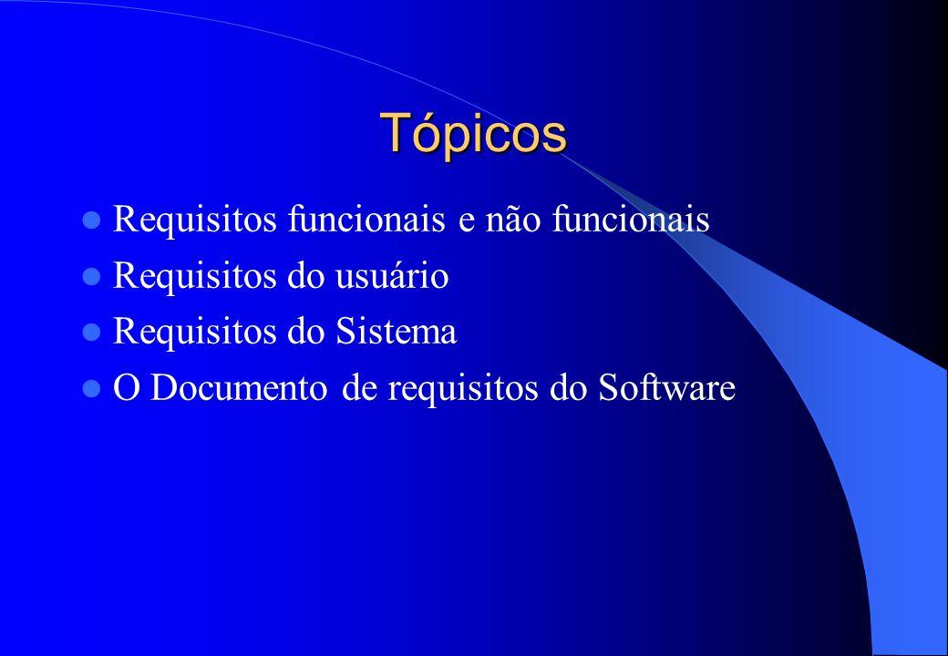Tópicos  Requisitos funcionais e não funcionais  Requisitos do usuário  Requisitos do Sistema  O Documento de requisitos do Software