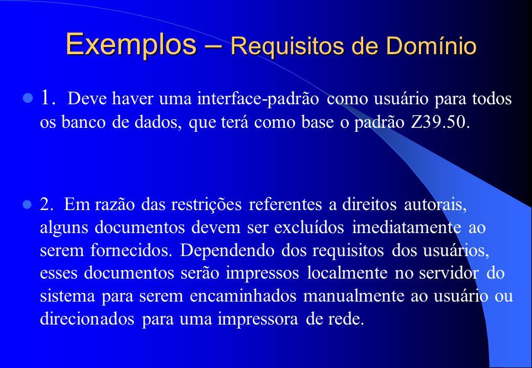 Requisitos de domínio  São derivados do domínio da aplicação do sistema, em vez de serem obtidos a partir das necessidades específicas dos usuários d