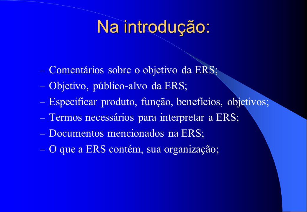 Especificação de Requisitos de Software  A ERS é descrita no Padrão IEEE 830-1993 e é descrita na seqüência: – Índice Analítico; – Introdução:  Prop