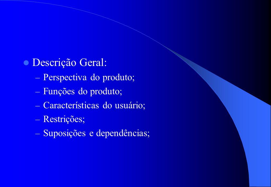 Na introdução: – Comentários sobre o objetivo da ERS; – Objetivo, público-alvo da ERS; – Especificar produto, função, benefícios, objetivos; – Termos