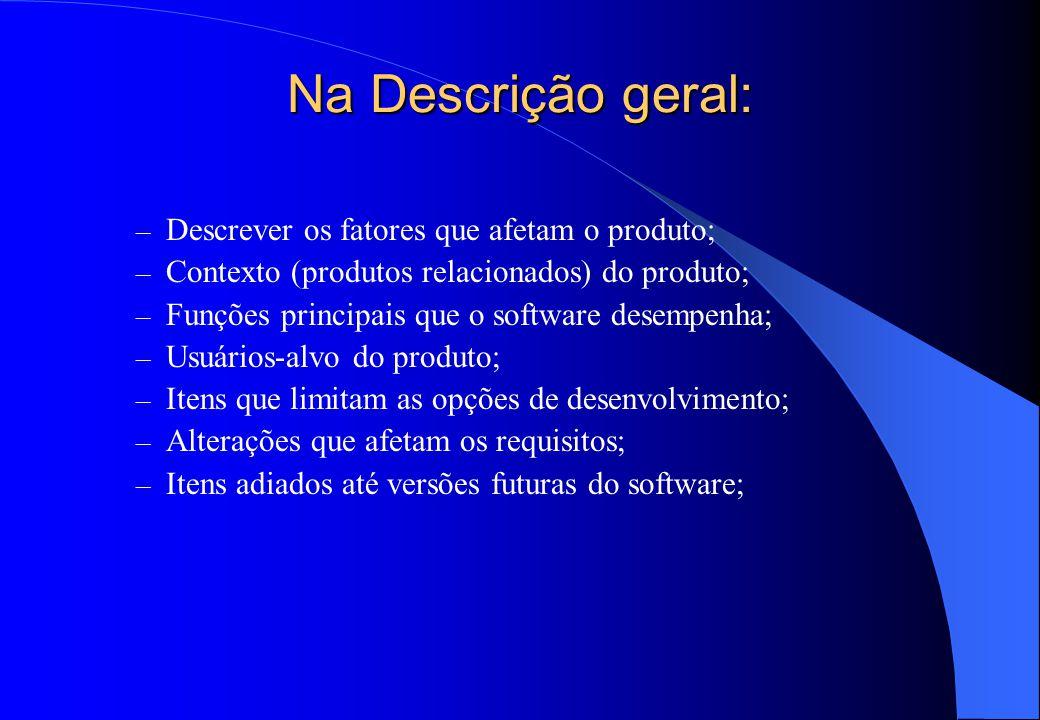  Descrição Geral: – Perspectiva do produto; – Funções do produto; – Características do usuário; – Restrições; – Suposições e dependências;
