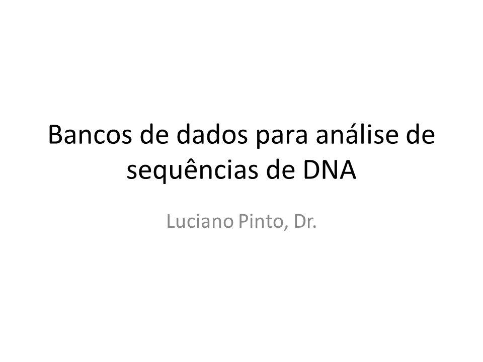 Bancos de dados para análise de sequências de DNA Luciano Pinto, Dr.