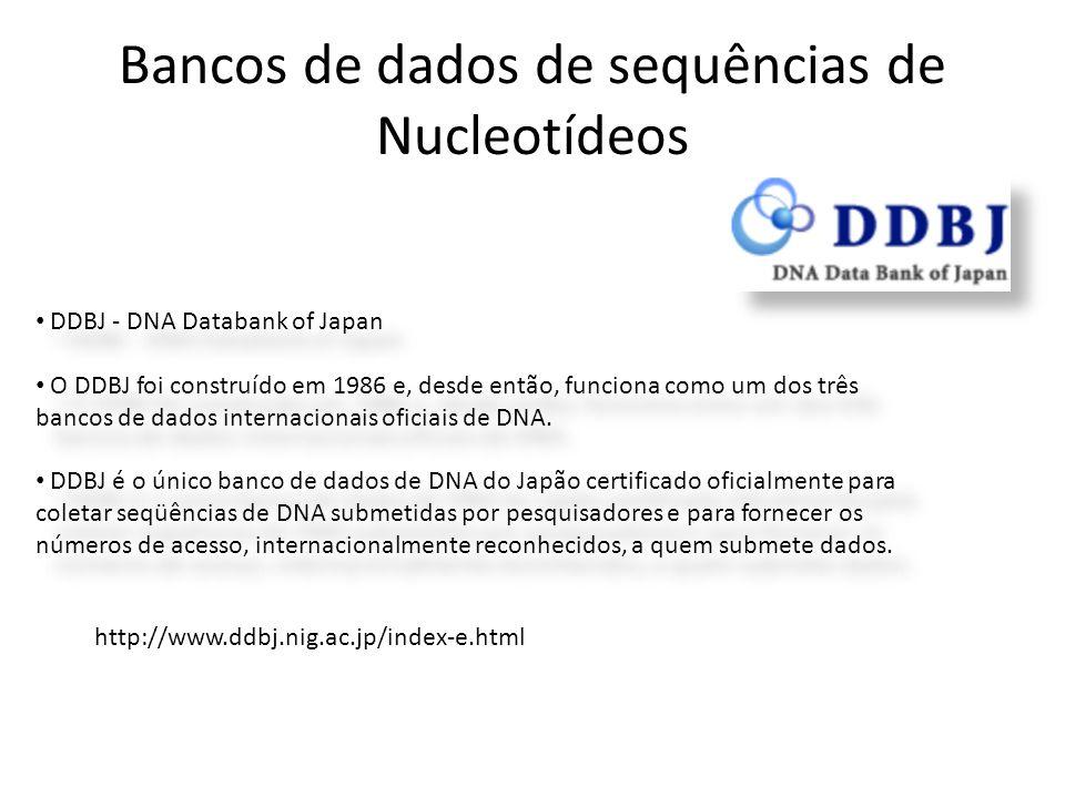 • DDBJ - DNA Databank of Japan • O DDBJ foi construído em 1986 e, desde então, funciona como um dos três bancos de dados internacionais oficiais de DN
