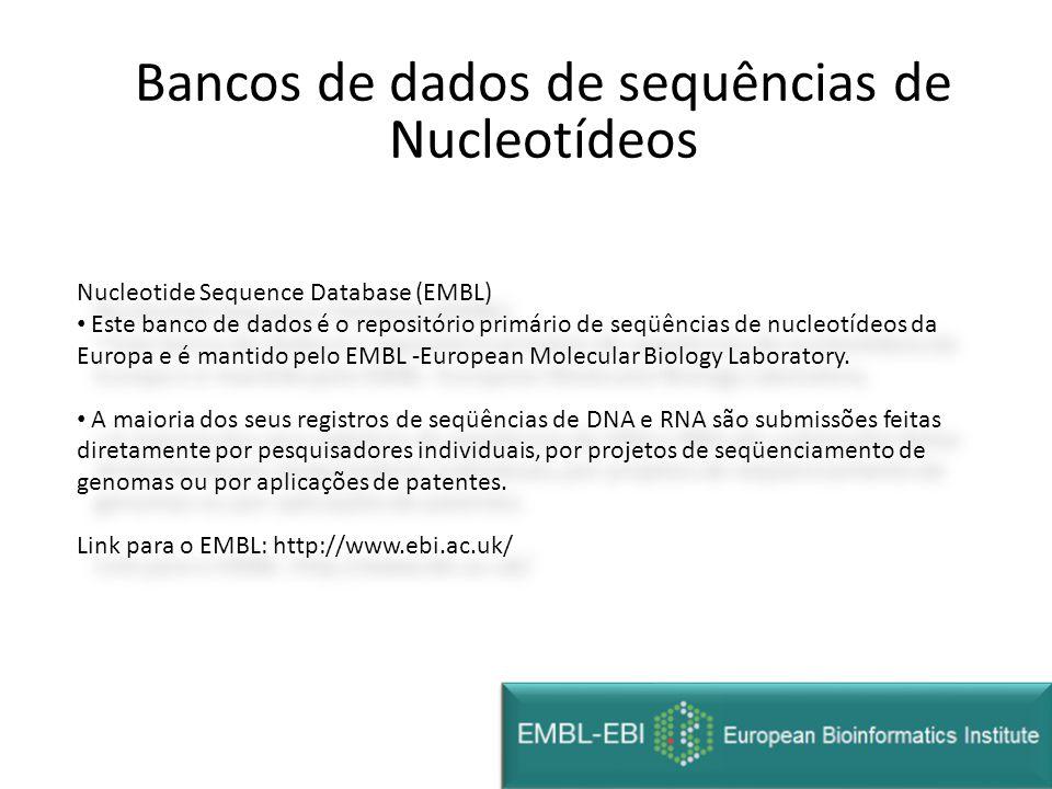 Nucleotide Sequence Database (EMBL) • Este banco de dados é o repositório primário de seqüências de nucleotídeos da Europa e é mantido pelo EMBL -Euro