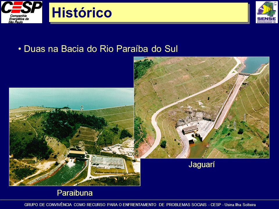 Histórico GRUPO DE CONVIVÊNCIA COMO RECURSO PARA O ENFRENTAMENTO DE PROBLEMAS SOCIAIS - CESP - Usina Ilha Solteira • Duas na Bacia do Rio Paraíba do S