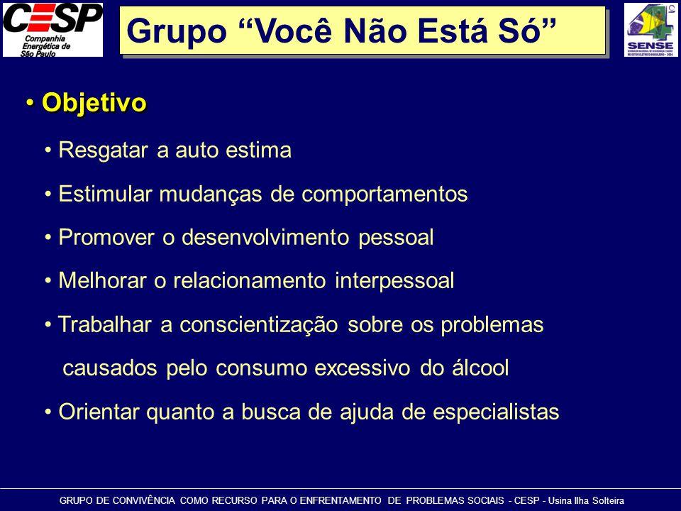 """Grupo """"Você Não Está Só"""" • Objetivo GRUPO DE CONVIVÊNCIA COMO RECURSO PARA O ENFRENTAMENTO DE PROBLEMAS SOCIAIS - CESP - Usina Ilha Solteira • Resgata"""