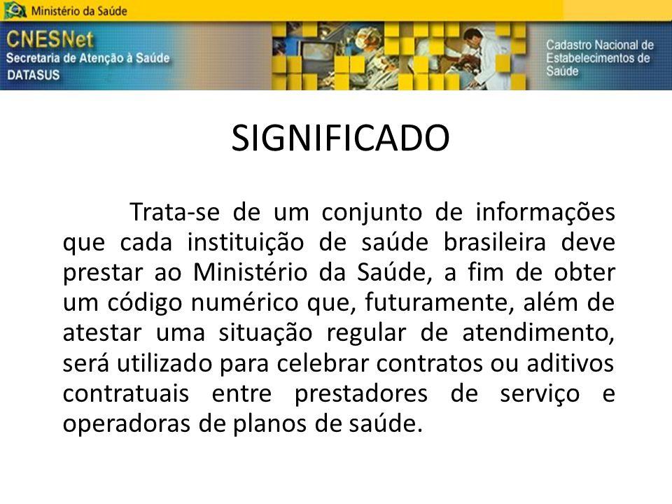 SIGNIFICADO Trata-se de um conjunto de informações que cada instituição de saúde brasileira deve prestar ao Ministério da Saúde, a fim de obter um cód