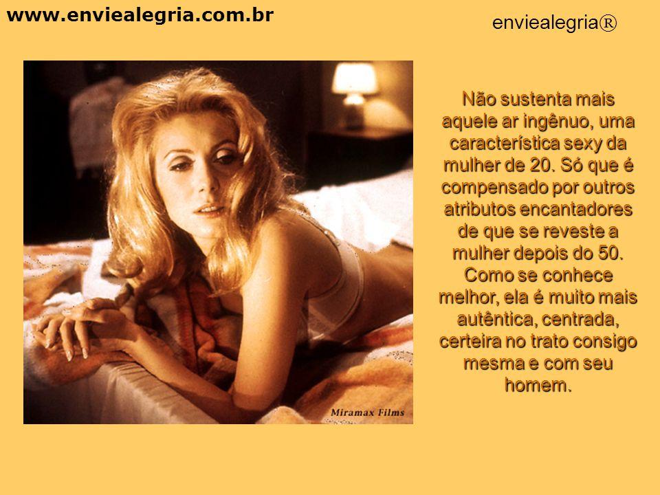 """""""Tome a mesma mulher aos 20 e depois aos 50 anos"""". Num segundo momento ela será umas sete ou oito vezes mais interessante, sedutora e irresistível do"""